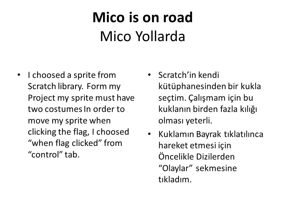 Mico is on road Mico Yollarda To move my sprite I choosed move 10 steps from motion tab.