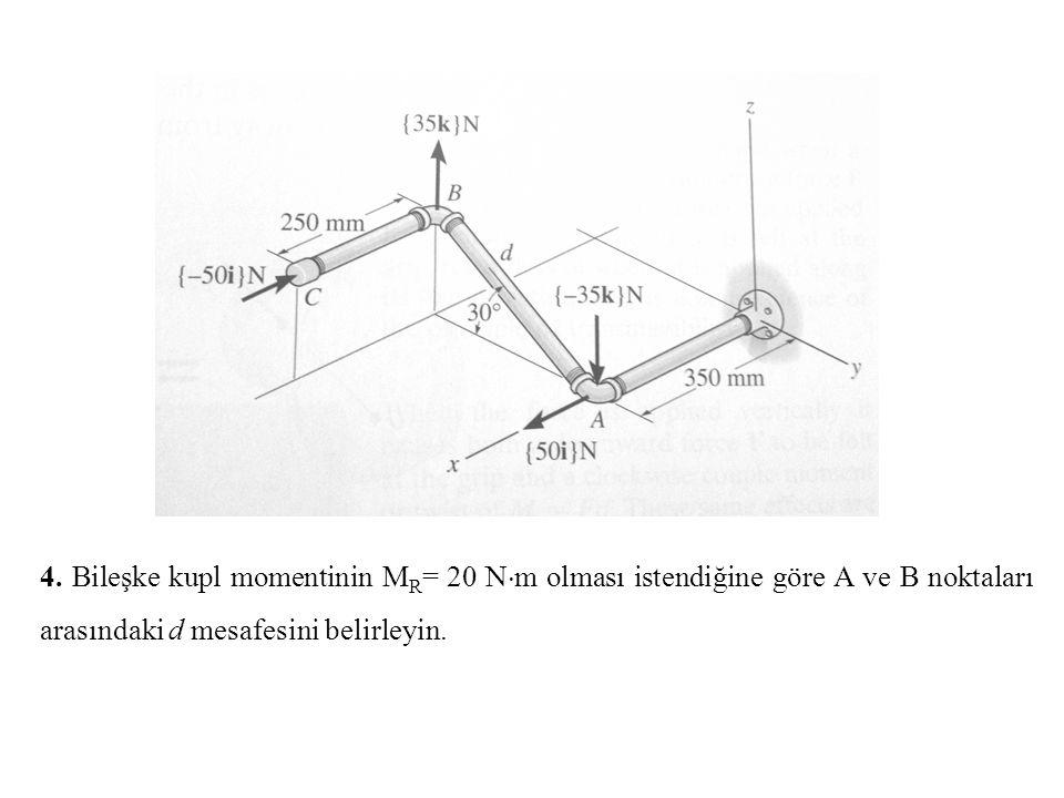 4. Bileşke kupl momentinin M R = 20 N  m olması istendiğine göre A ve B noktaları arasındaki d mesafesini belirleyin.