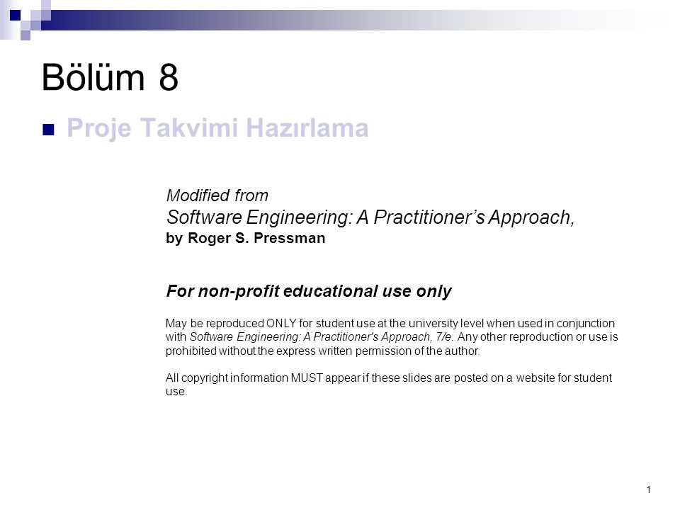 1 Bölüm 8 Proje Takvimi Hazırlama Modified from Software Engineering: A Practitioner's Approach, by Roger S. Pressman For non-profit educational use o