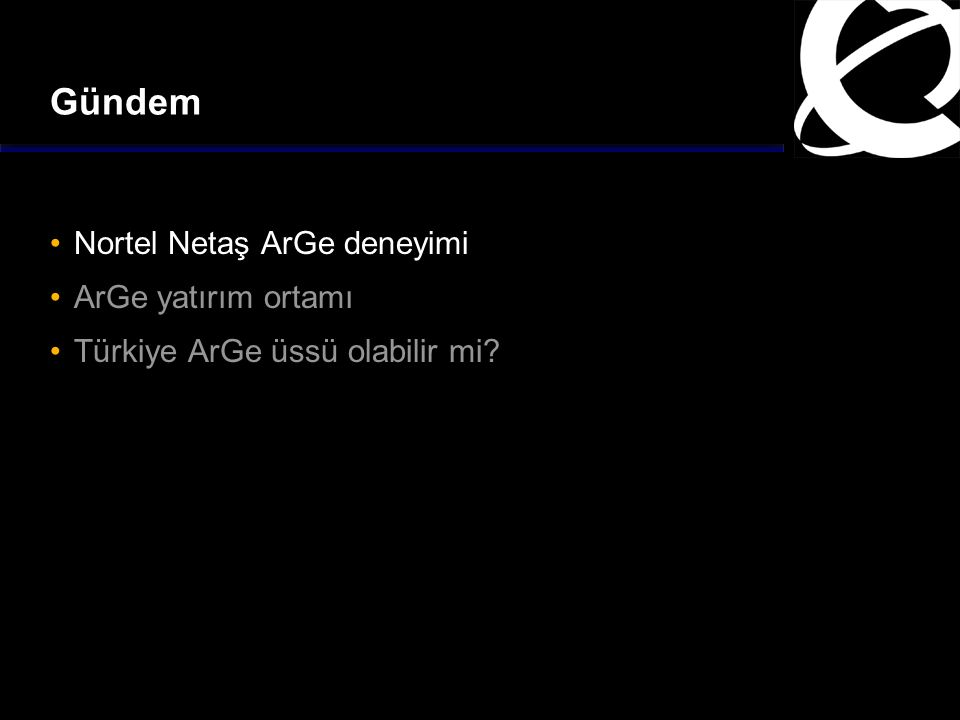 Gündem Nortel Netaş ArGe deneyimi ArGe yatırım ortamı Türkiye ArGe üssü olabilir mi?