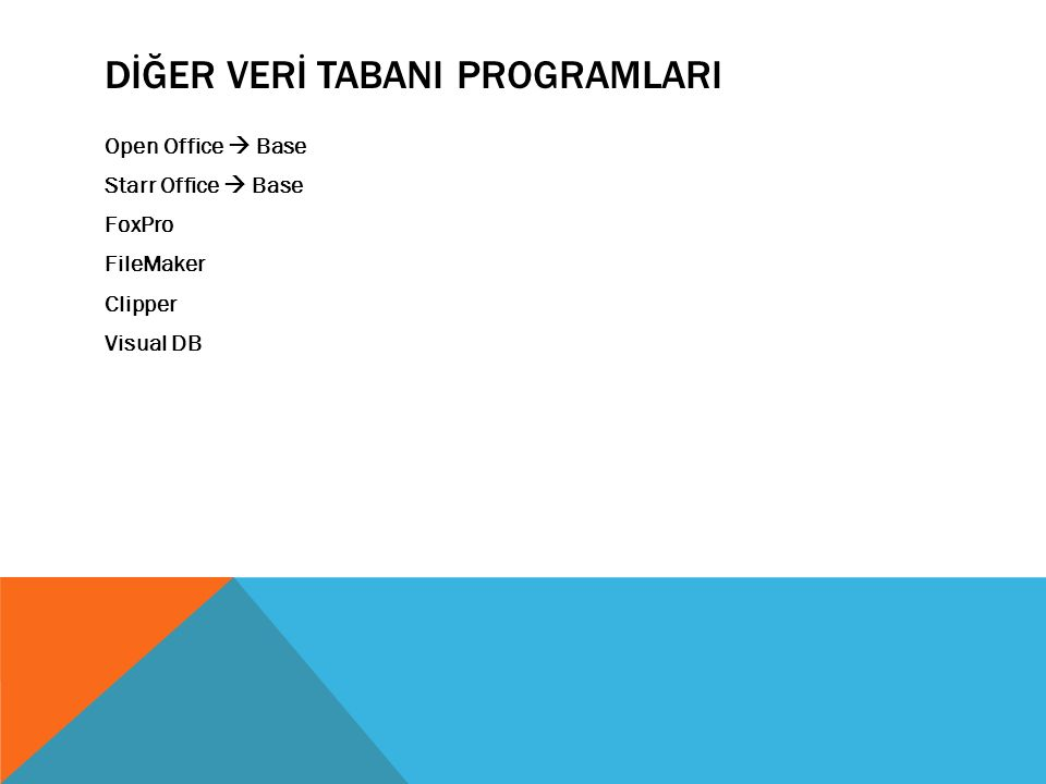 DİĞER VERİ TABANI PROGRAMLARI Open Office  Base Starr Office  Base FoxPro FileMaker Clipper Visual DB