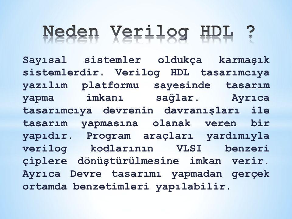 Sayısal sistemler oldukça karmaşık sistemlerdir. Verilog HDL tasarımcıya yazılım platformu sayesinde tasarım yapma imkanı sağlar. Ayrıca tasarımcıya d