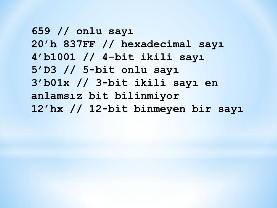 659 // onlu sayı 20'h 837FF // hexadecimal sayı 4'b1001 // 4-bit ikili sayı 5'D3 // 5-bit onlu sayı 3'b01x // 3-bit ikili sayı en anlamsız bit bilinmi