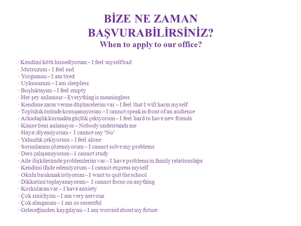 BİZE NE ZAMAN BAŞVURABİLİRSİNİZ.When to apply to our office.