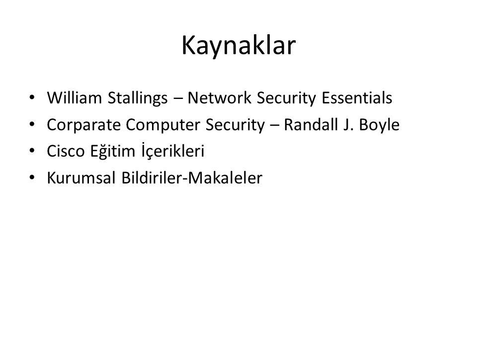 Kaynaklar William Stallings – Network Security Essentials Corparate Computer Security – Randall J. Boyle Cisco Eğitim İçerikleri Kurumsal Bildiriler-M