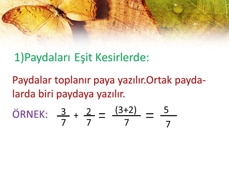 1)Paydaları Eşit Kesirlerde: Paydalar toplanır paya yazılır.Ortak payda- larda biri paydaya yazılır. ÖRNEK: 3 7 + 2 7 (3+2) 7 5 7