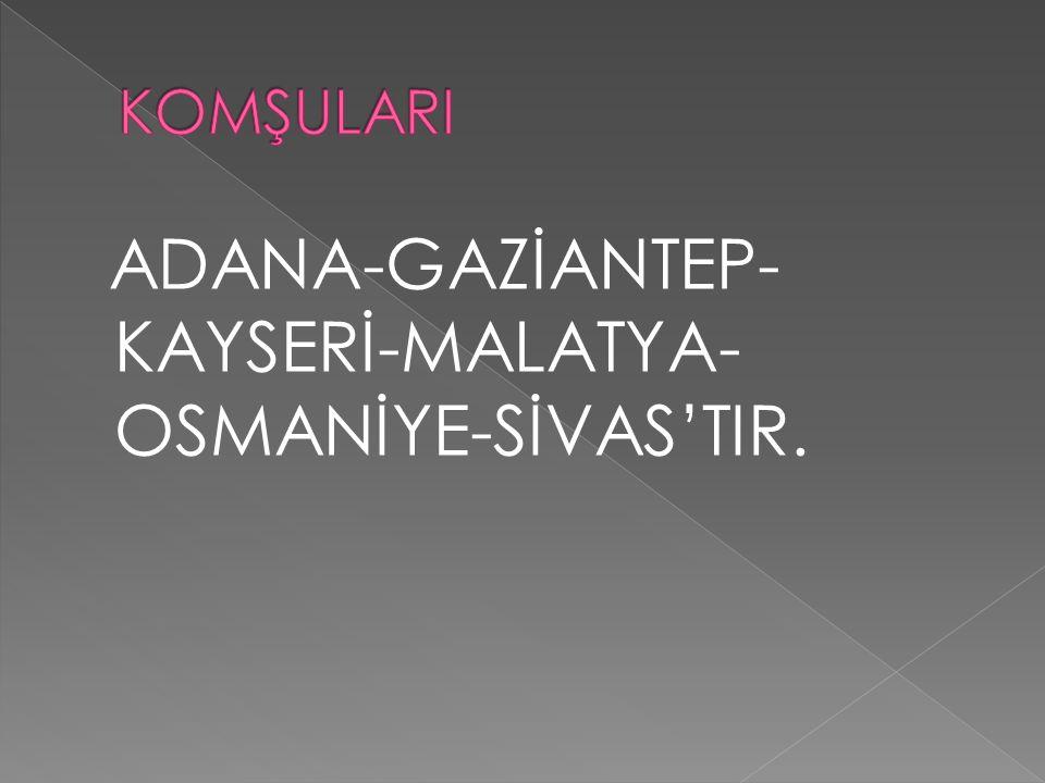 ADANA-GAZİANTEP- KAYSERİ-MALATYA- OSMANİYE-SİVAS'TIR.