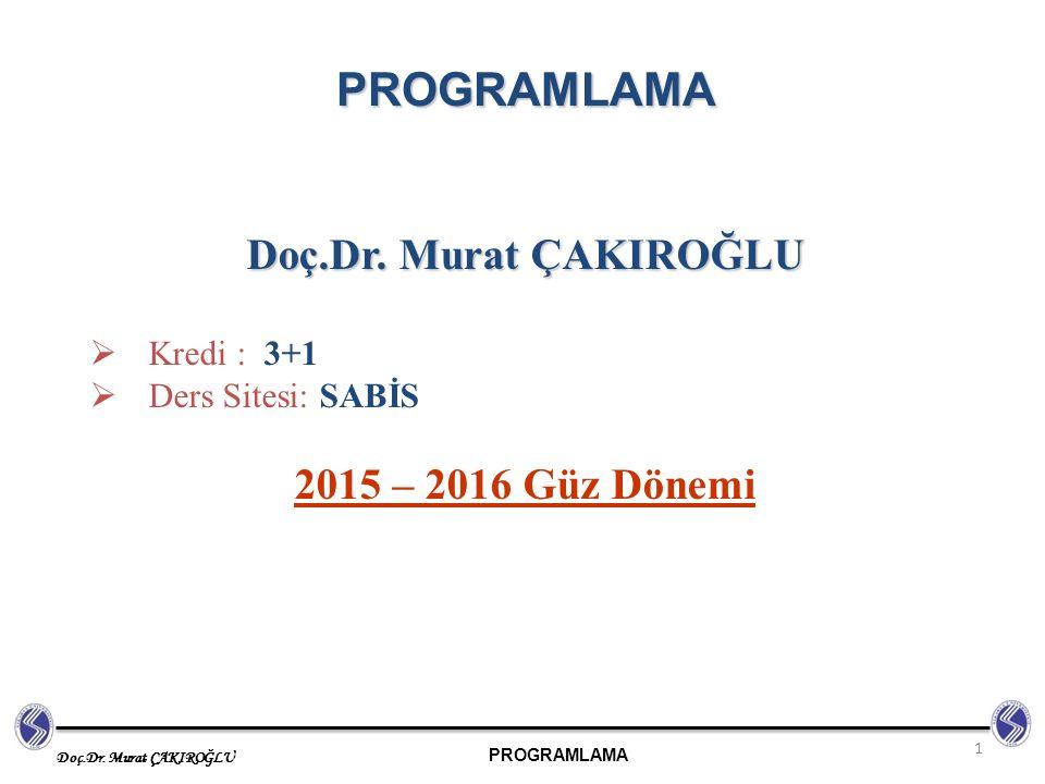 PROGRAMLAMA Doç.Dr. Murat ÇAKIROĞLU PROGRAMLAMA  Kredi : 3+1  Ders Sitesi: SABİS 2015 – 2016 Güz Dönemi 1