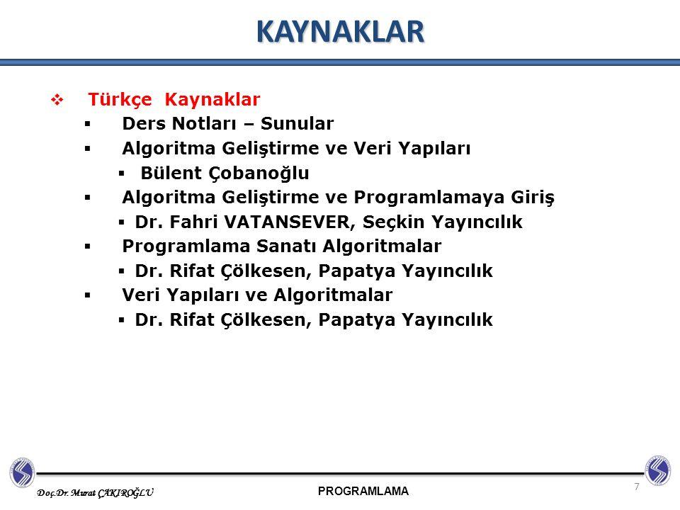 PROGRAMLAMA Doç.Dr. Murat ÇAKIROĞLU 7 KAYNAKLAR  Türkçe Kaynaklar  Ders Notları – Sunular  Algoritma Geliştirme ve Veri Yapıları  Bülent Çobanoğlu