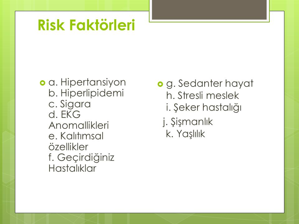 Risk Faktörleri  a. Hipertansiyon b. Hiperlipidemi c. Sigara d. EKG Anomallikleri e. Kalıtımsal özellikler f. Geçirdiğiniz Hastalıklar  g. Sedanter