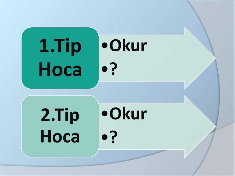 Okur ? 1.Tip Hoca Okur ? 2.Tip Hoca