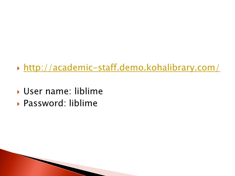  http://academic-staff.demo.kohalibrary.com/ http://academic-staff.demo.kohalibrary.com/  User name: liblime  Password: liblime