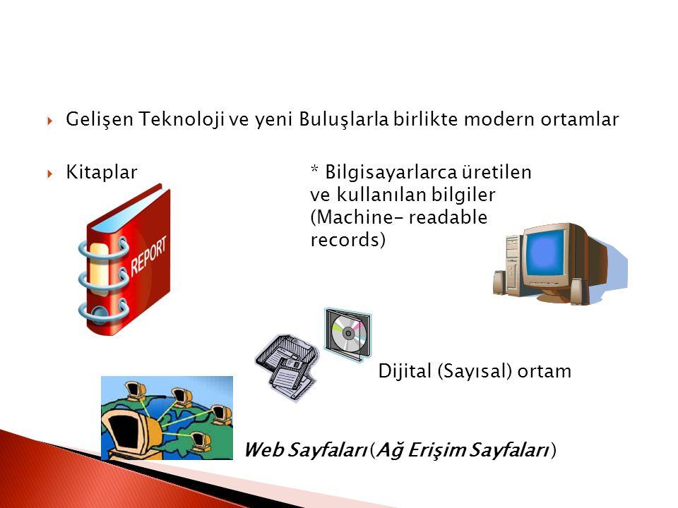  Gelişen Teknoloji ve yeni Buluşlarla birlikte modern ortamlar  Kitaplar* Bilgisayarlarca üretilen ve kullanılan bilgiler (Machine- readable records