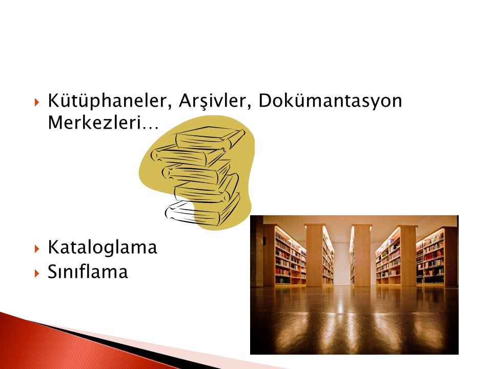  Kütüphaneler, Arşivler, Dokümantasyon Merkezleri…  Kataloglama  Sınıflama