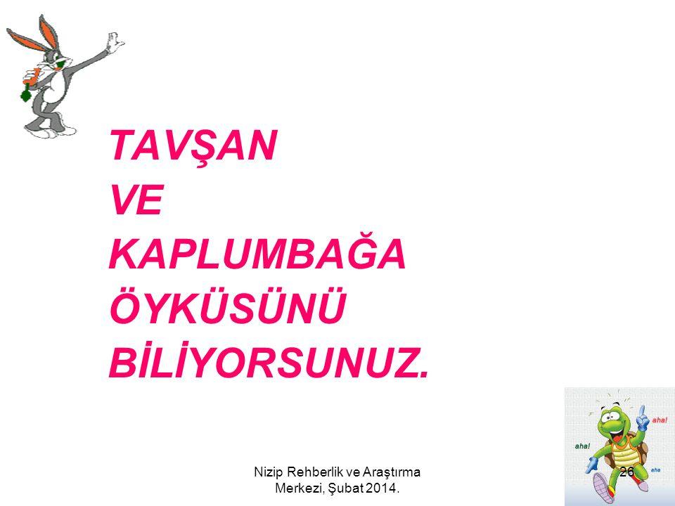 TAVŞAN VE KAPLUMBAĞA ÖYKÜSÜNÜ BİLİYORSUNUZ. 26Nizip Rehberlik ve Araştırma Merkezi, Şubat 2014.