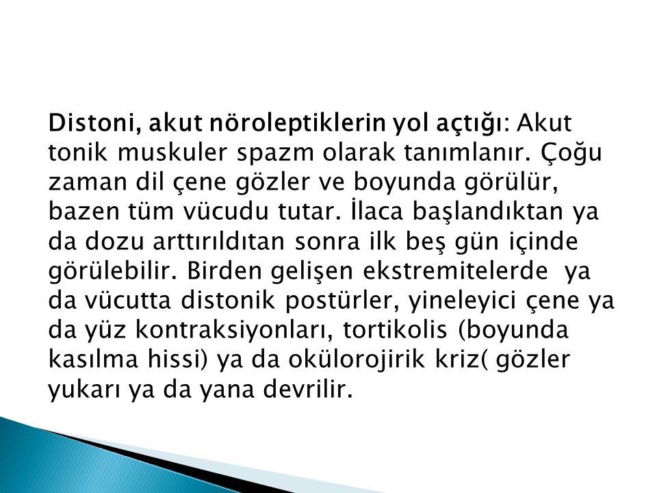 Distoni, akut nöroleptiklerin yol açtığı: Akut tonik muskuler spazm olarak tanımlanır.