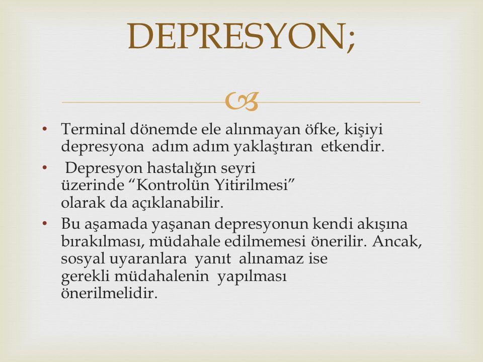 """ Terminal dönemde ele alınmayan öfke, kişiyi depresyona adım adım yaklaştıran etkendir. Depresyon hastalığın seyri üzerinde """"Kontrolün Yitirilmesi"""" o"""