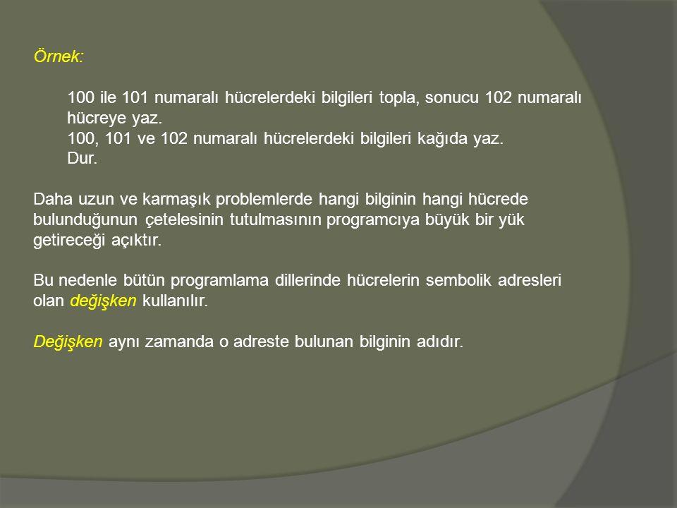 Örnek: 100 ile 101 numaralı hücrelerdeki bilgileri topla, sonucu 102 numaralı hücreye yaz. 100, 101 ve 102 numaralı hücrelerdeki bilgileri kağıda yaz.