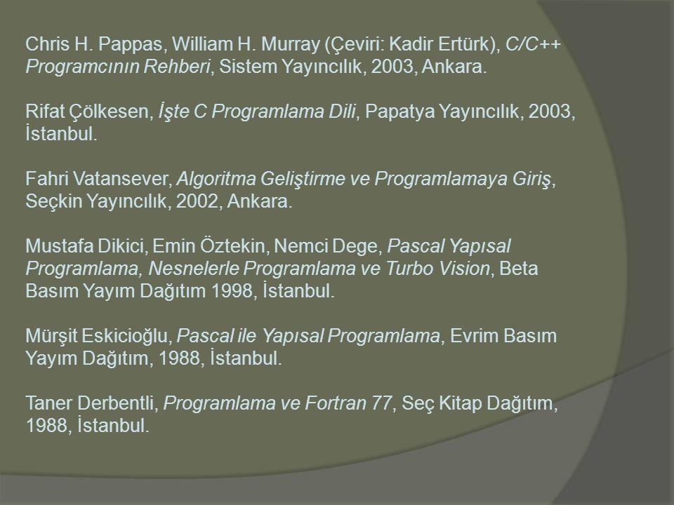 Chris H. Pappas, William H. Murray (Çeviri: Kadir Ertürk), C/C++ Programcının Rehberi, Sistem Yayıncılık, 2003, Ankara. Rifat Çölkesen, İşte C Program