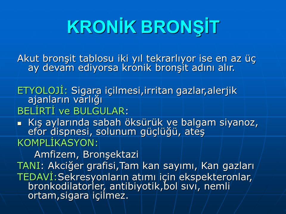 KRONİK BRONŞİT Akut bronşit tablosu iki yıl tekrarlıyor ise en az üç ay devam ediyorsa kronik bronşit adını alır. ETYOLOJİ: Sigara içilmesi,irritan ga