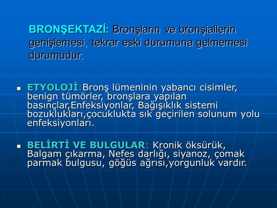 BRONŞEKTAZİ: Bronşların ve bronşiallerin genişlemesi, tekrar eski durumuna gelmemesi durumudur. ETYOLOJİ:Bronş lümeninin yabancı cisimler, benign tümö
