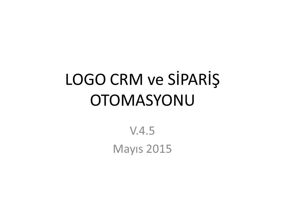LOGO CRM ve SİPARİŞ OTOMASYONU V.4.5 Mayıs 2015