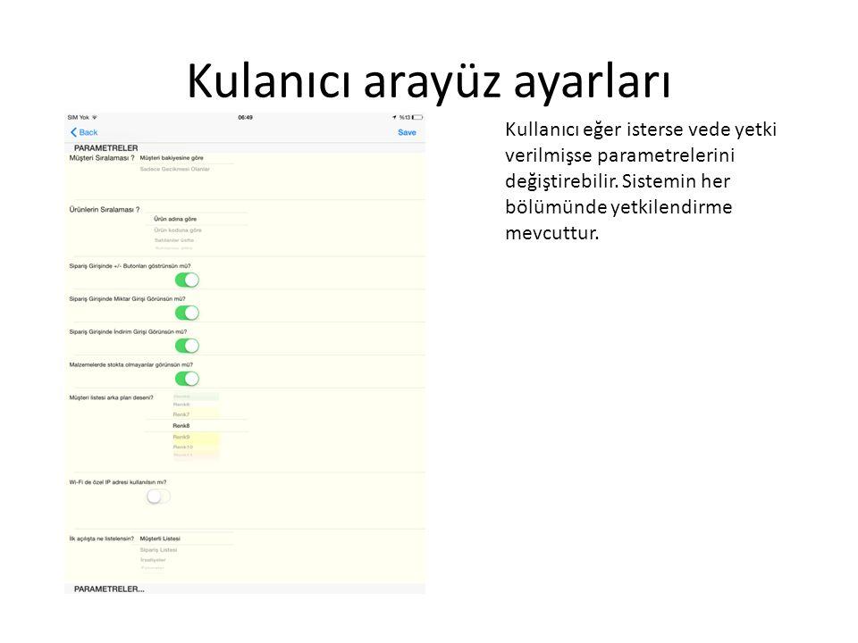 Kulanıcı arayüz ayarları Kullanıcı eğer isterse vede yetki verilmişse parametrelerini değiştirebilir. Sistemin her bölümünde yetkilendirme mevcuttur.