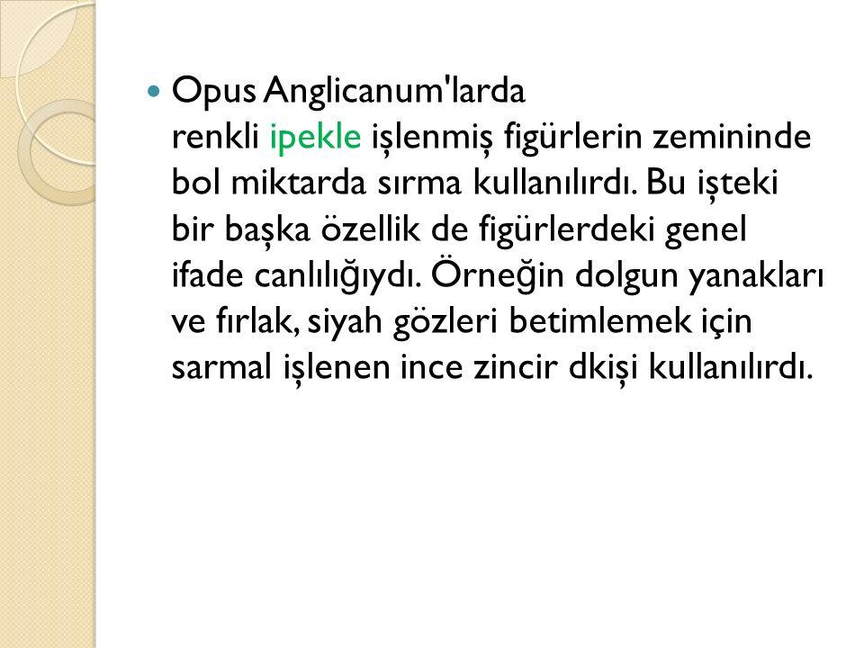 Opus Anglicanum'larda renkli ipekle işlenmiş figürlerin zemininde bol miktarda sırma kullanılırdı. Bu işteki bir başka özellik de figürlerdeki genel i