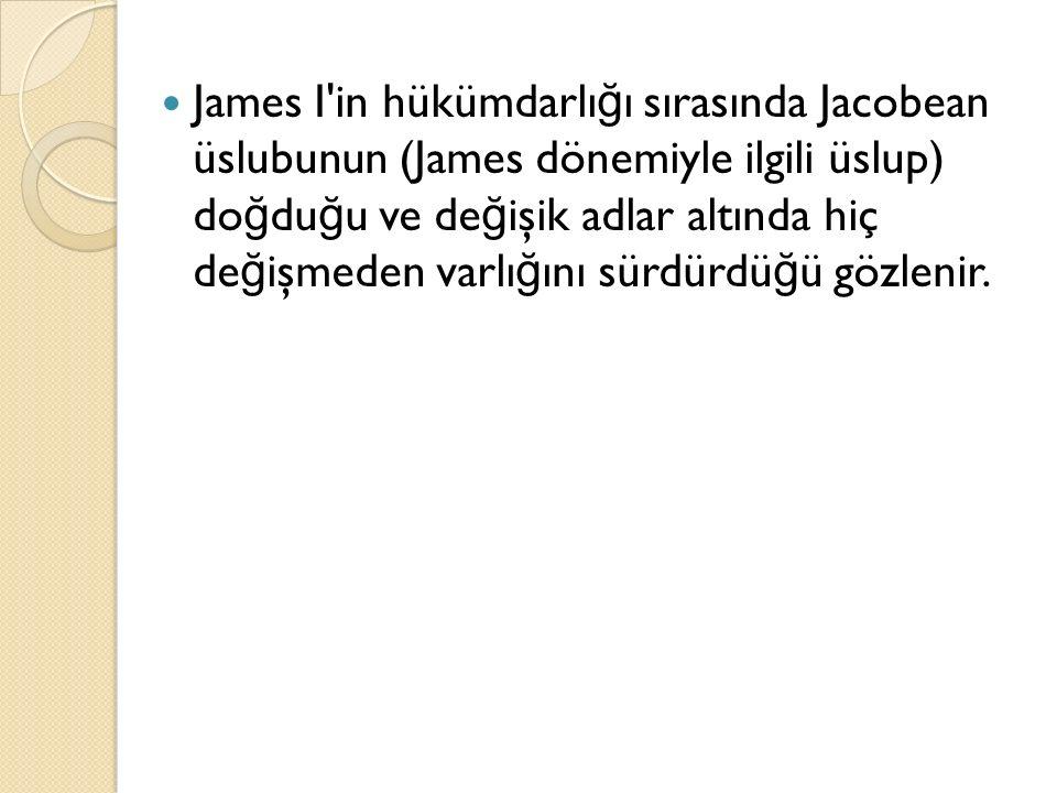 James I'in hükümdarlı ğ ı sırasında Jacobean üslubunun (James dönemiyle ilgili üslup) do ğ du ğ u ve de ğ işik adlar altında hiç de ğ işmeden varlı ğ