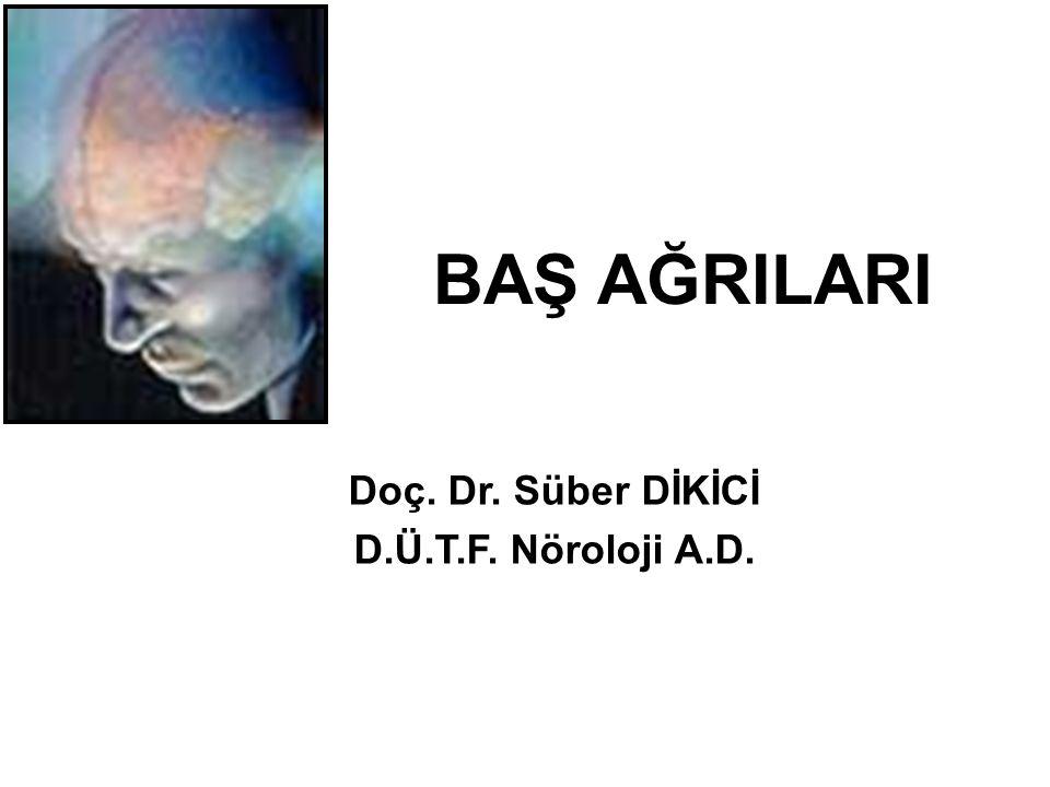 BAŞ AĞRILARI Doç. Dr. Süber DİKİCİ D.Ü.T.F. Nöroloji A.D.