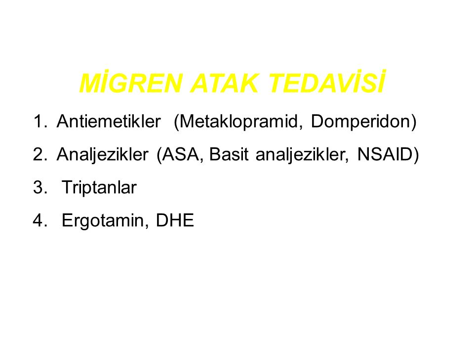 MİGREN ATAK TEDAVİSİ 1.Antiemetikler (Metaklopramid, Domperidon) 2.Analjezikler (ASA, Basit analjezikler, NSAID) 3. Triptanlar 4. Ergotamin, DHE