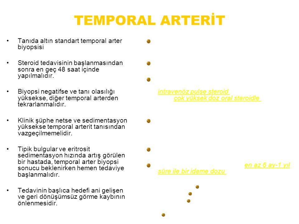 Tanıda altın standart temporal arter biyopsisi Steroid tedavisinin başlanmasından sonra en geç 48 saat içinde yapılmalıdır. Biyopsi negatifse ve tanı