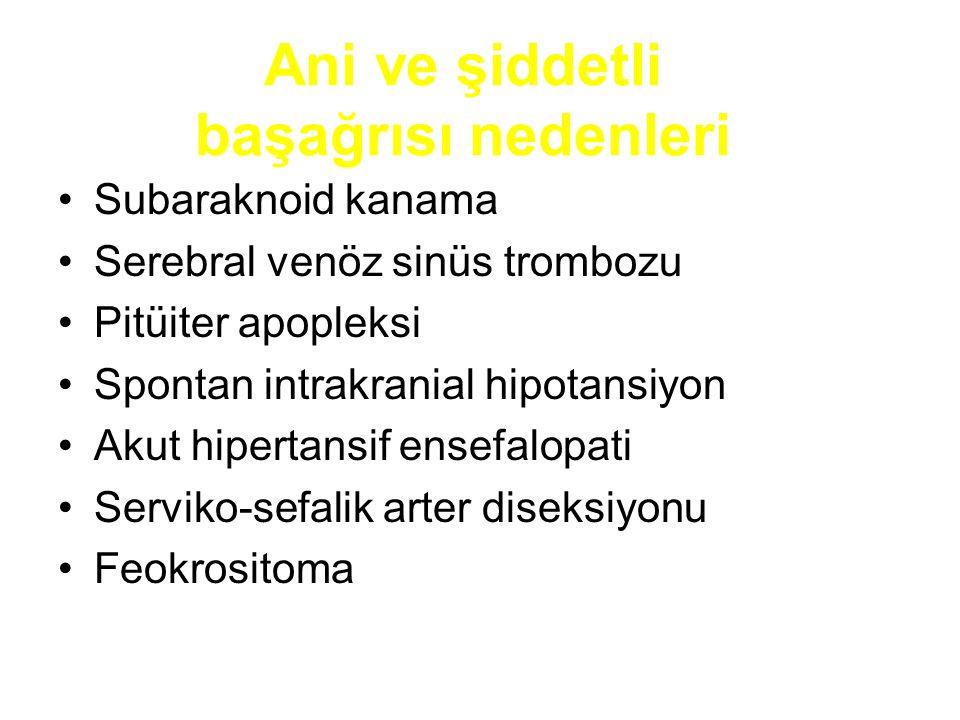 Ani ve şiddetli başağrısı nedenleri Subaraknoid kanama Serebral venöz sinüs trombozu Pitüiter apopleksi Spontan intrakranial hipotansiyon Akut hiperta