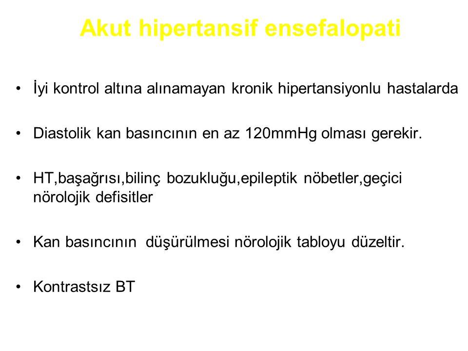 Akut hipertansif ensefalopati İyi kontrol altına alınamayan kronik hipertansiyonlu hastalarda Diastolik kan basıncının en az 120mmHg olması gerekir.