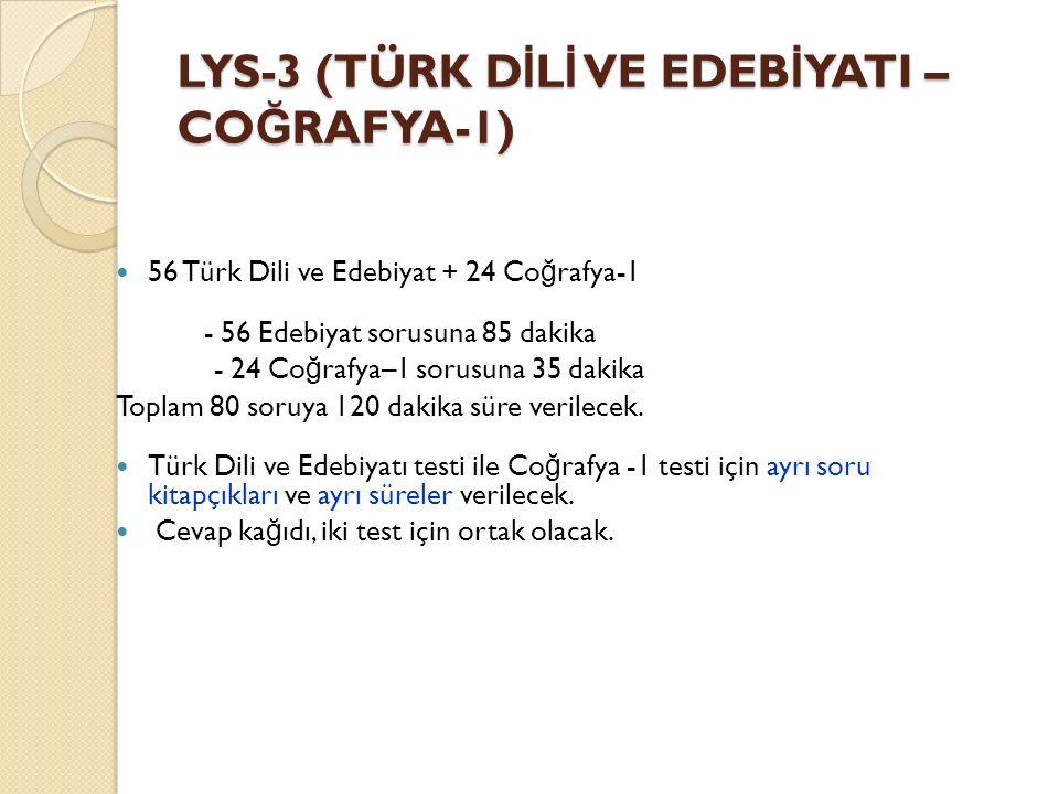 LYS-3 (TÜRK D İ L İ VE EDEB İ YATI – CO Ğ RAFYA-1) 56 Türk Dili ve Edebiyat + 24 Co ğ rafya-1 - 56 Edebiyat sorusuna 85 dakika - 24 Co ğ rafya–1 sorus