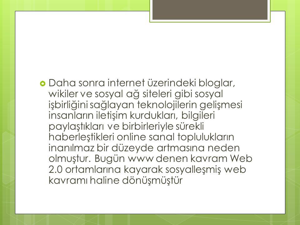  Daha sonra internet üzerindeki bloglar, wikiler ve sosyal ağ siteleri gibi sosyal işbirliğini sağlayan teknolojilerin gelişmesi insanların iletişim