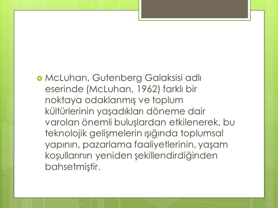  McLuhan, Gutenberg Galaksisi adlı eserinde (McLuhan, 1962) farklı bir noktaya odaklanmış ve toplum kültürlerinin yaşadıkları döneme dair varolan öne