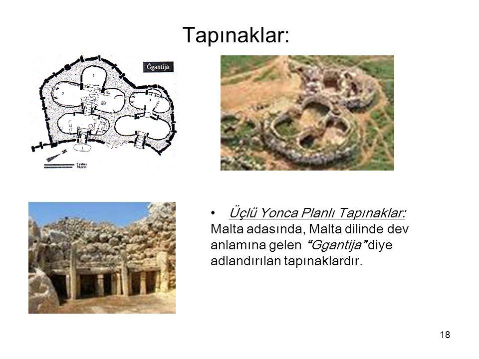 """18 Tapınaklar: Üçlü Yonca Planlı Tapınaklar: Malta adasında, Malta dilinde dev anlamına gelen """"Ggantija"""" diye adlandırılan tapınaklardır."""