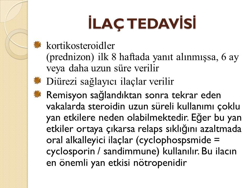 İ LAÇ TEDAV İ S İ kortikosteroidler (prednizon) ilk 8 haftada yanıt alınmışsa, 6 ay veya daha uzun süre verilir Diürezi sağlayıcı ilaçlar verilir Remi