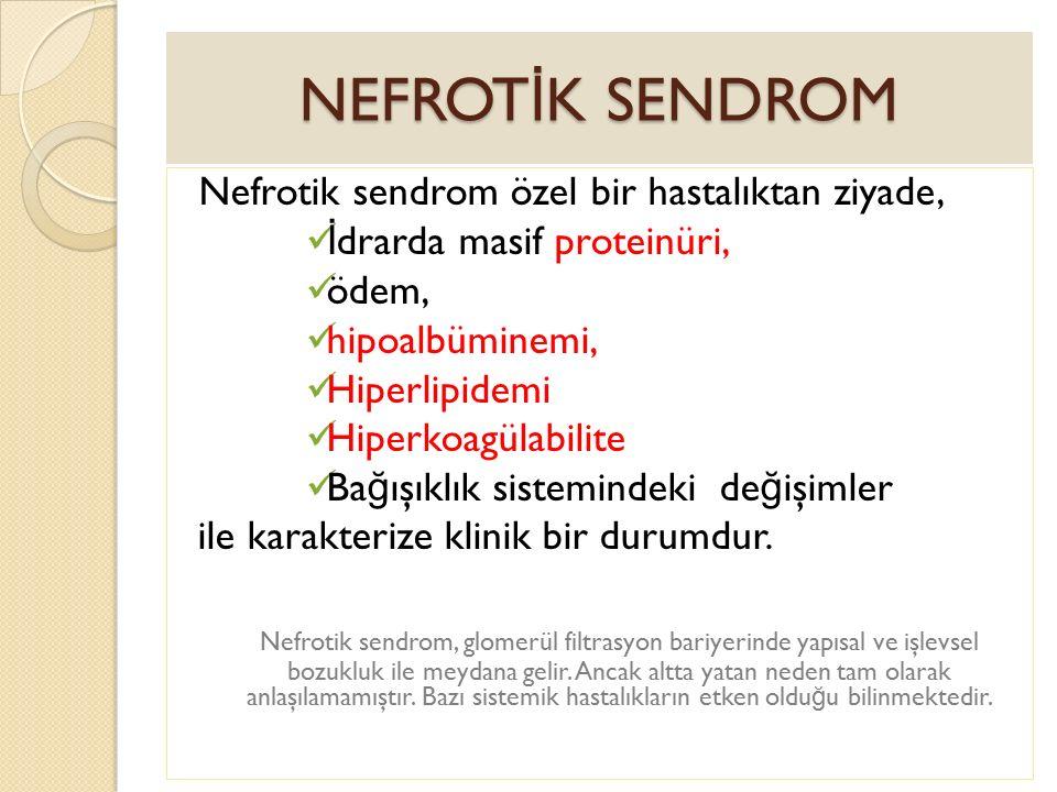 NEFROT İ K SENDROM Nefrotik sendrom özel bir hastalıktan ziyade, İ drarda masif proteinüri, ödem, hipoalbüminemi, Hiperlipidemi Hiperkoagülabilite Ba