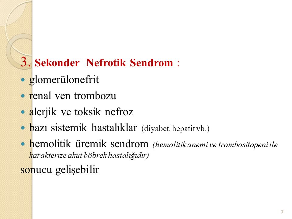 3. Sekonder Nefrotik Sendrom : glomerülonefrit renal ven trombozu alerjik ve toksik nefroz bazı sistemik hastalıklar (diyabet, hepatit vb.) hemolitik
