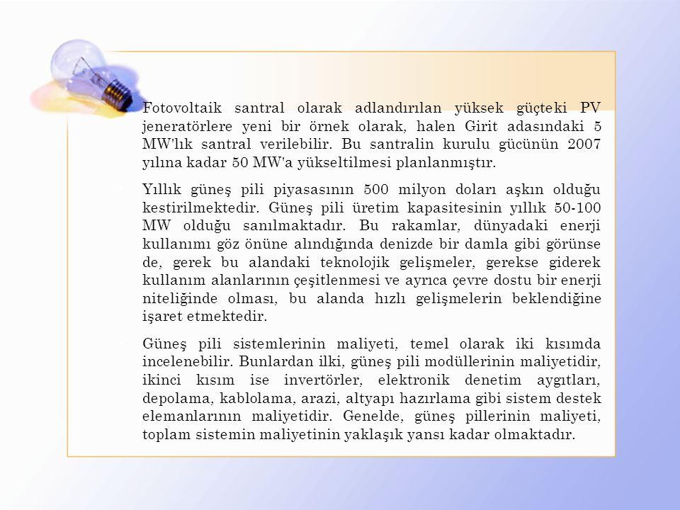 Fotovoltaik santral olarak adlandırılan yüksek güçteki PV jeneratörlere yeni bir örnek olarak, halen Girit adasındaki 5 MW'lık santral verilebilir. Bu