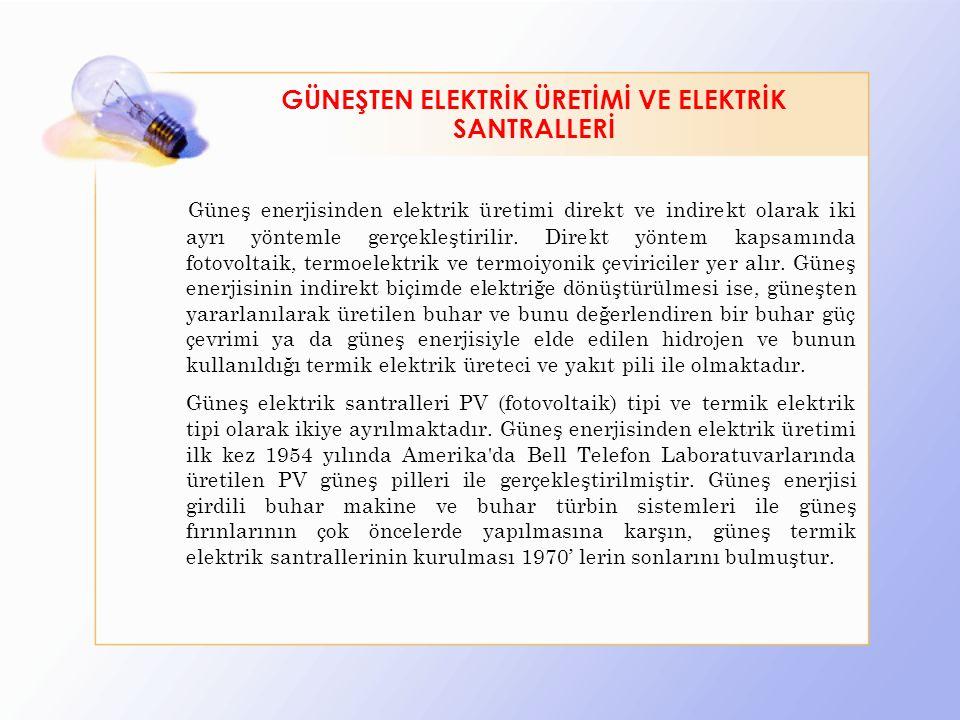 GÜNEŞ PİLLERİ VE FOTOVOLTAİK (PV) SANTRALLER Elektrik üretimi için bir diğer olanak da güneş pilleridir.