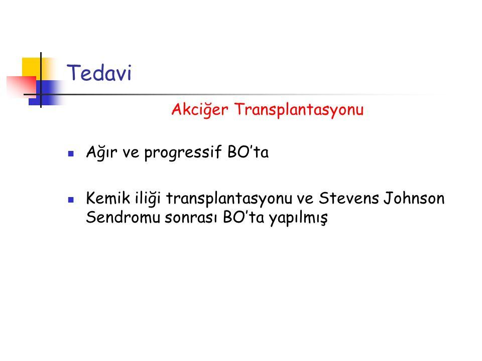 Tedavi Akciğer Transplantasyonu Ağır ve progressif BO'ta Kemik iliği transplantasyonu ve Stevens Johnson Sendromu sonrası BO'ta yapılmış