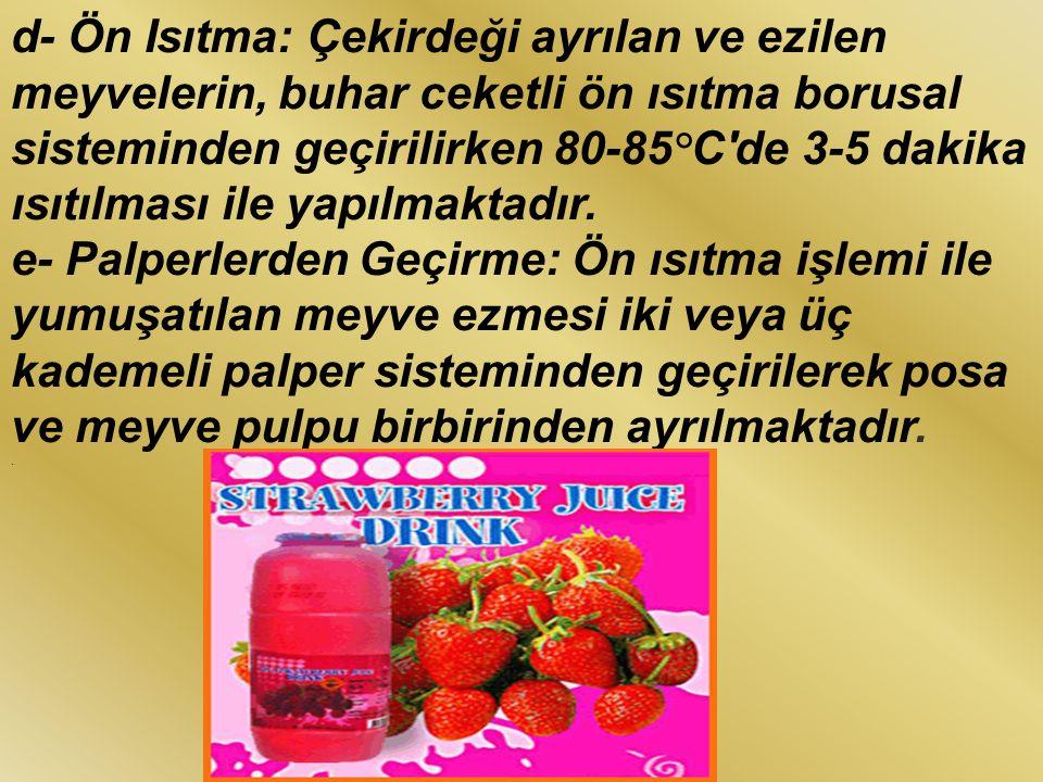 d- Ön Isıtma: Çekirdeği ayrılan ve ezilen meyvelerin, buhar ceketli ön ısıtma borusal sisteminden geçirilirken 80-85°C'de 3-5 dakika ısıtılması ile ya