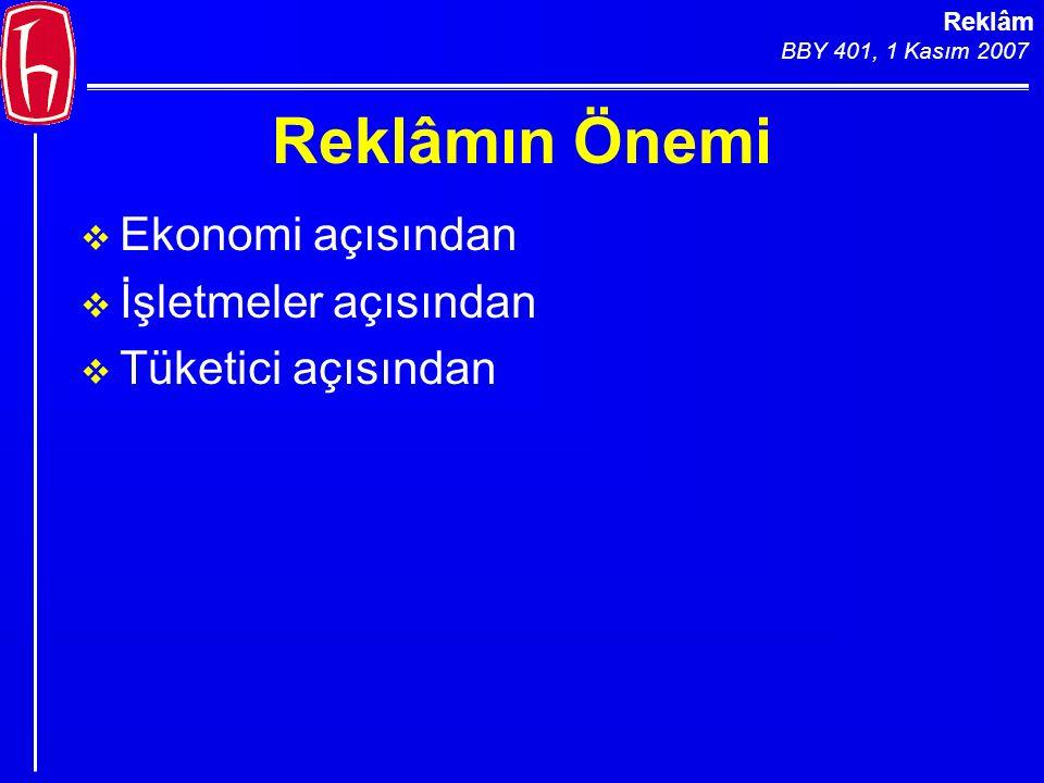 Reklâm BBY 401, 1 Kasım 2007 Reklâmın Önemi  Ekonomi açısından  İşletmeler açısından  Tüketici açısından
