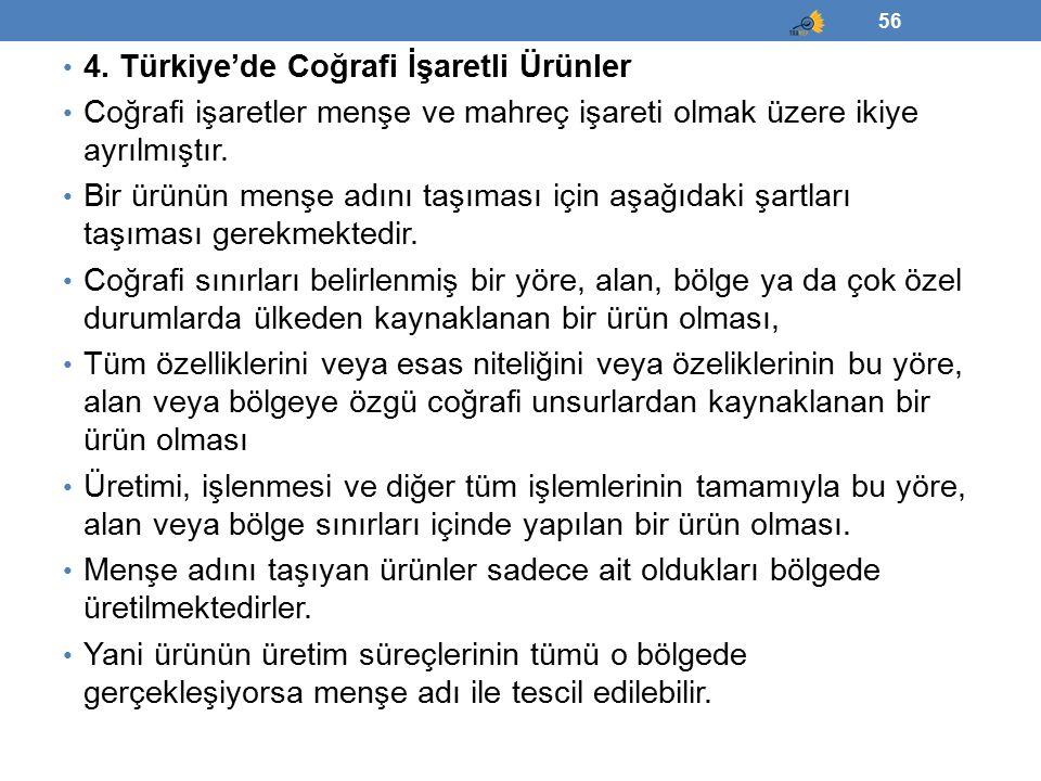 4. Türkiye'de Coğrafi İşaretli Ürünler Coğrafi işaretler menşe ve mahreç işareti olmak üzere ikiye ayrılmıştır. Bir ürünün menşe adını taşıması için a