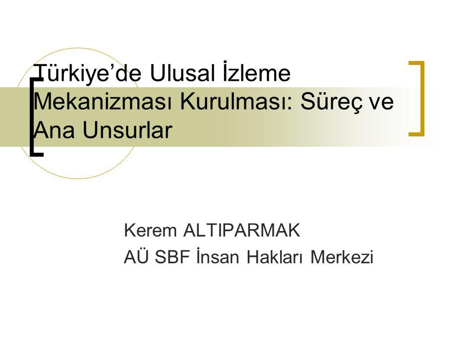 Türkiye'de Ulusal İzleme Mekanizması Kurulması: Süreç ve Ana Unsurlar Kerem ALTIPARMAK AÜ SBF İnsan Hakları Merkezi