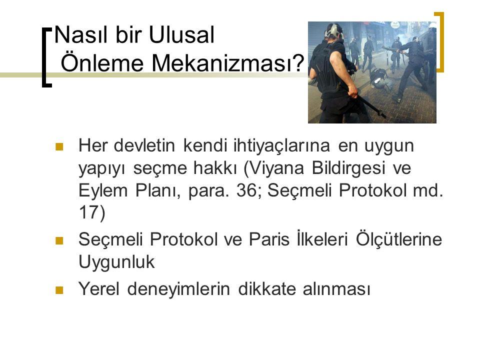 Türkiye için Model Önerileri Ulusal İnsan Hakları Kurumu İl-ilçe kurulları bağlantılı Ulusal Kurum Üst kuruma bağlı alt birimler (UÖM, Eşitlik Kurulu, Engelli Hakları Kurulu) Diğer mekanizmalardan bağımsız bir ulusal önleme mekanizması Alternatif model?