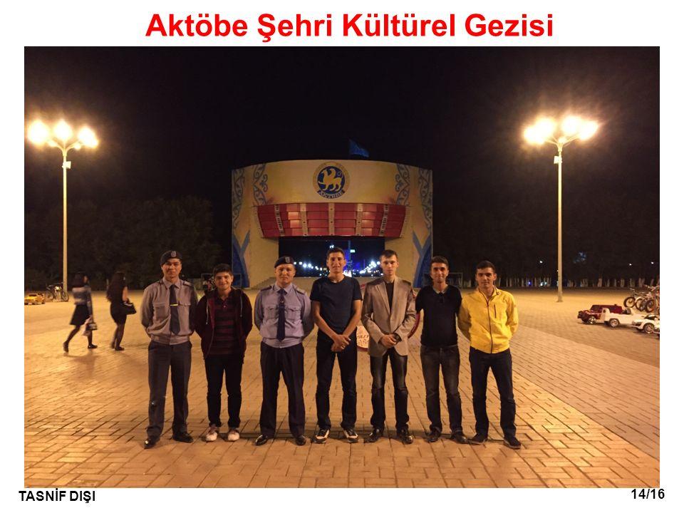 14/16 TASNİF DIŞI Aktöbe Şehri Kültürel Gezisi